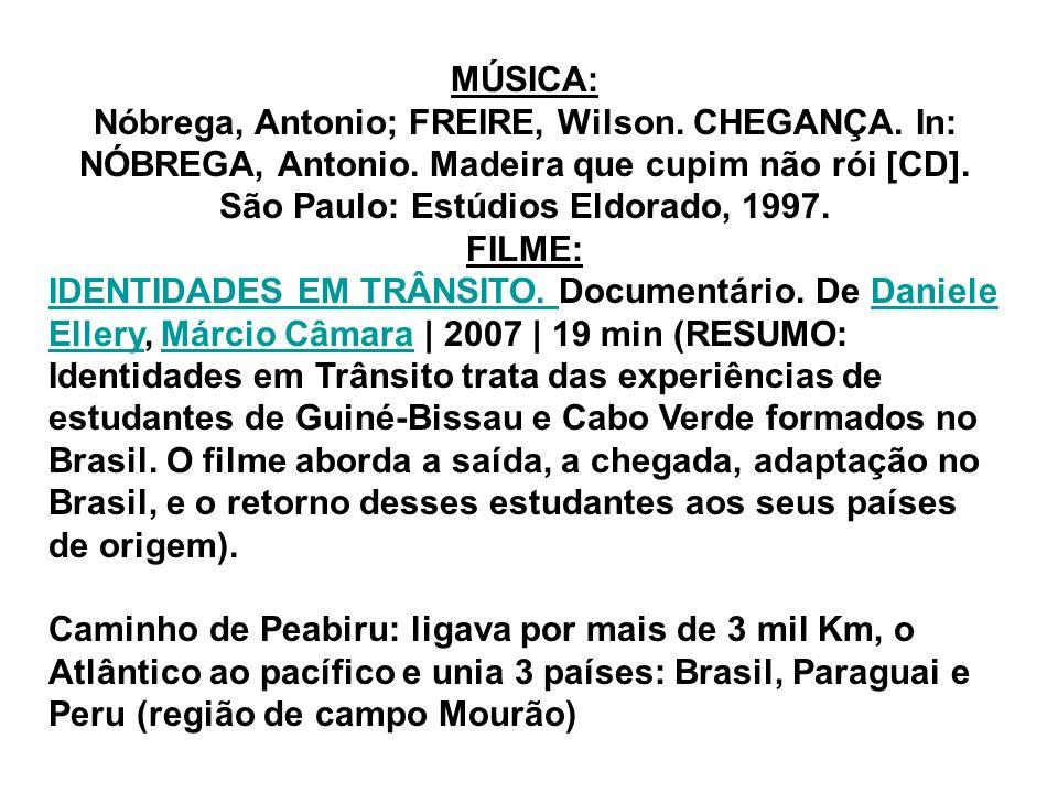 MÚSICA: Nóbrega, Antonio; FREIRE, Wilson. CHEGANÇA. In: NÓBREGA, Antonio. Madeira que cupim não rói [CD]. São Paulo: Estúdios Eldorado, 1997.